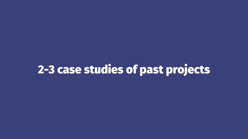2-3 case studies of past projects