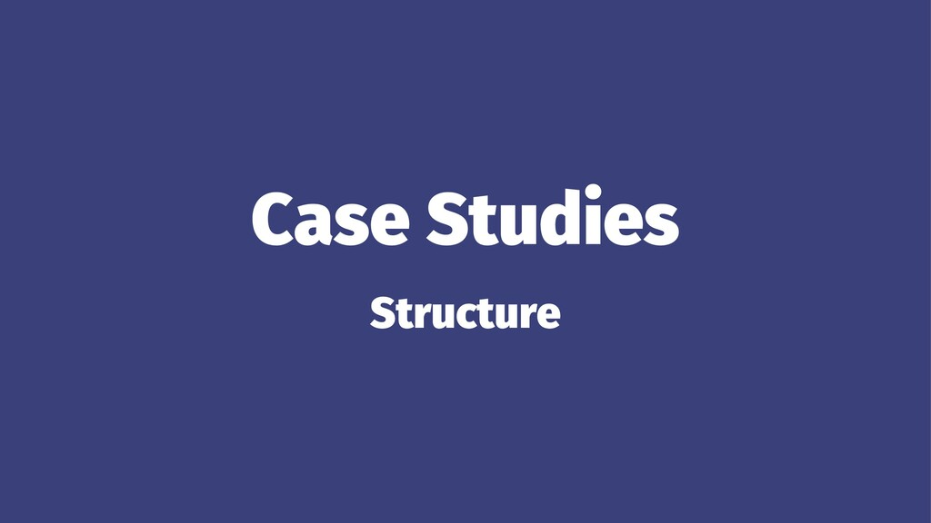 Case Studies Structure