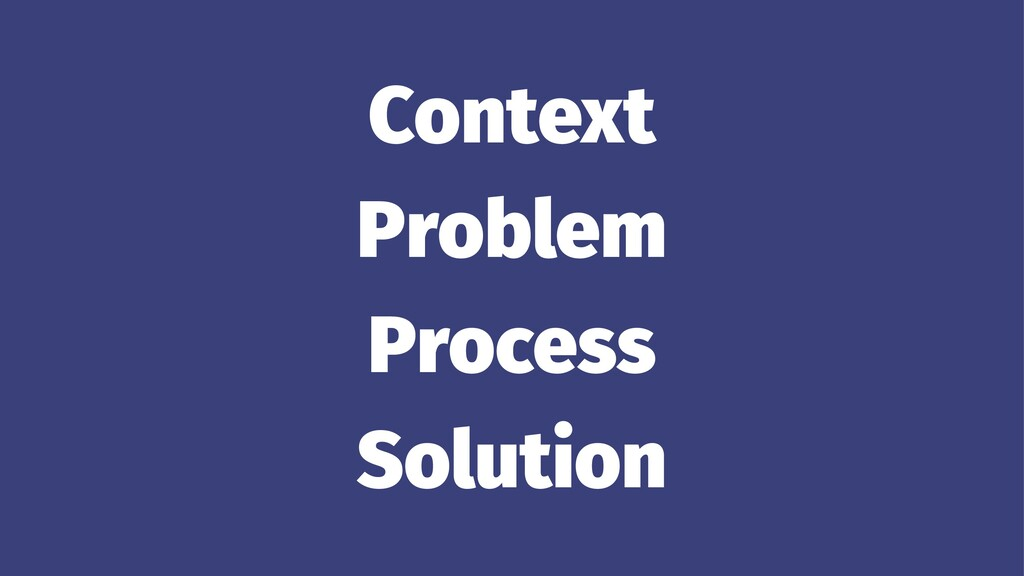 Context Problem Process Solution