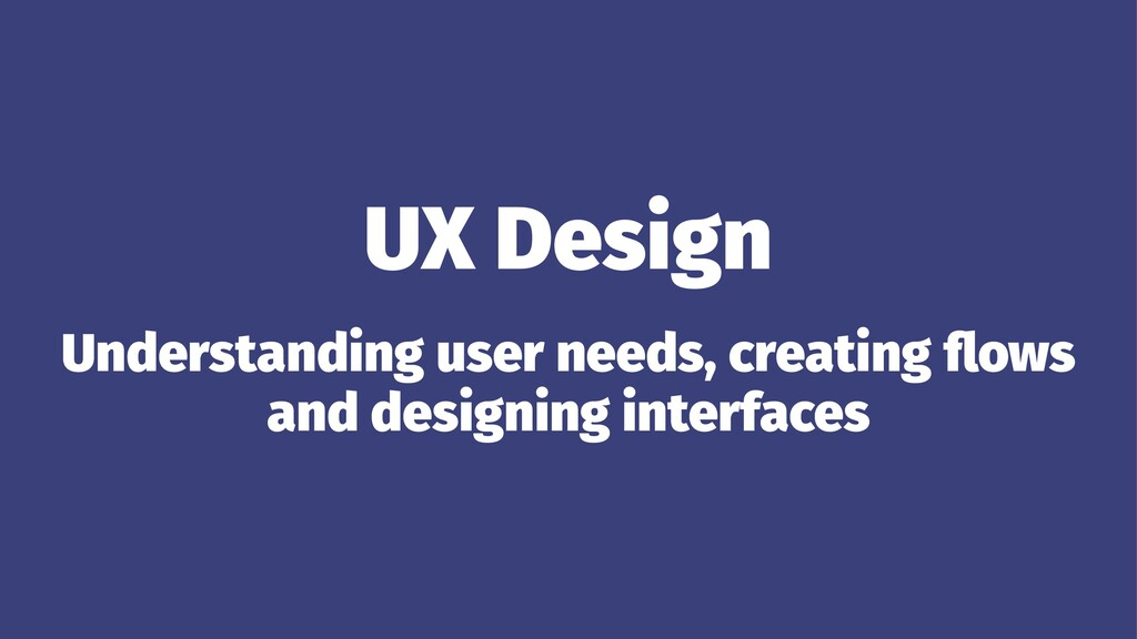 UX Design Understanding user needs, creating flo...