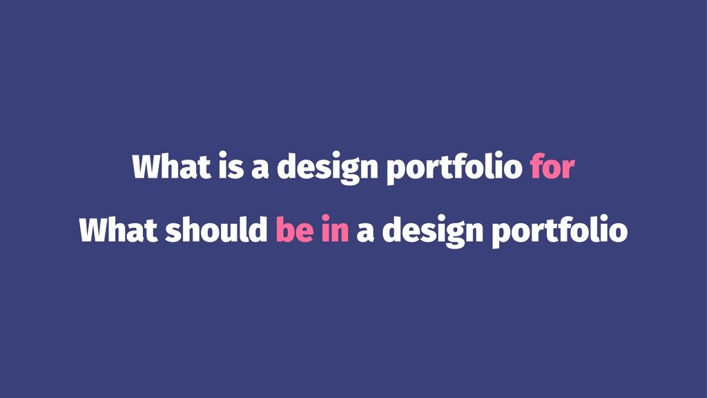 What is a design portfolio for What should be i...