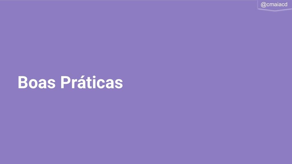 @cmaiacd Boas Práticas