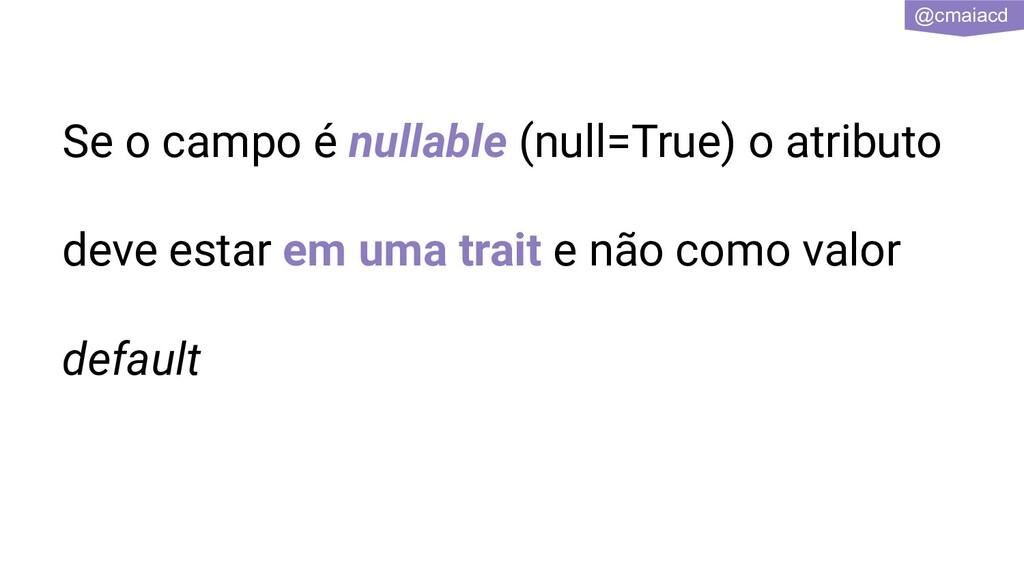 @cmaiacd Se o campo é nullable (null=True) o at...
