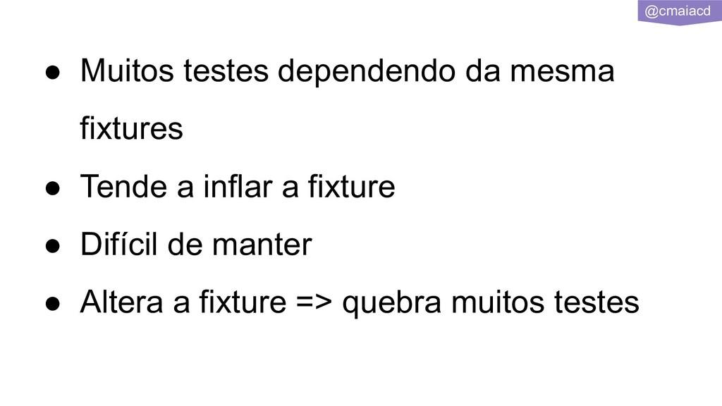 @cmaiacd ● Muitos testes dependendo da mesma fi...