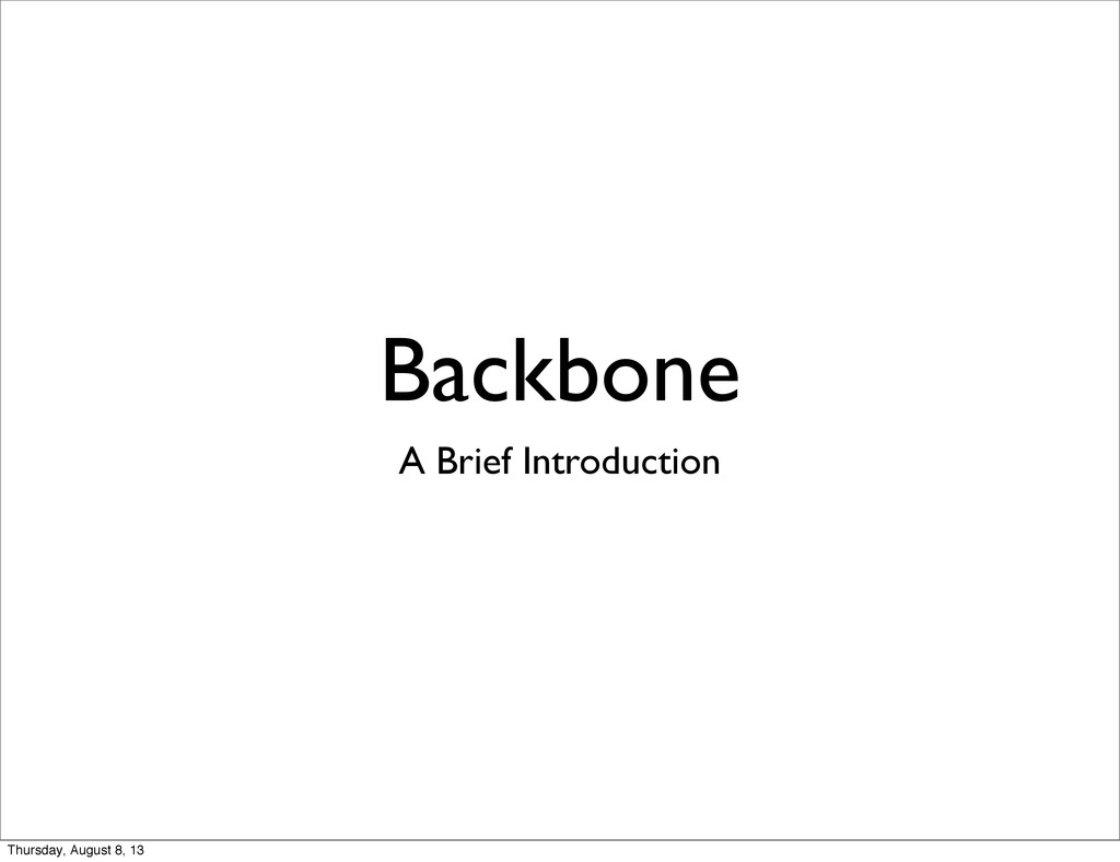 Backbone A Brief Introduction Thursday, August ...