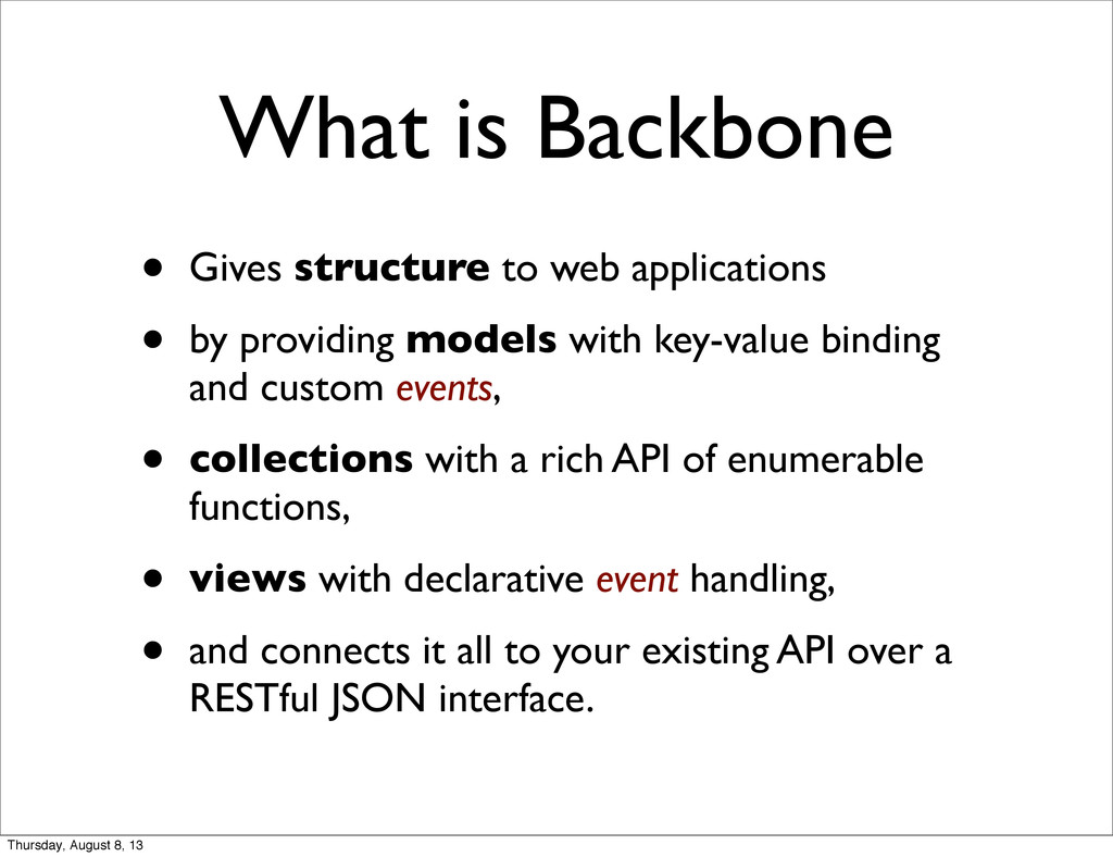 What is Backbone • Gives structure to web appli...