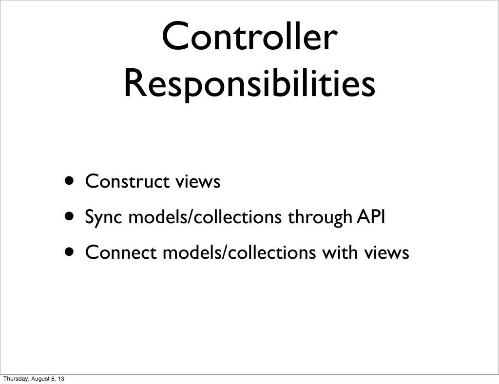 Controller Responsibilities • Construct views •...