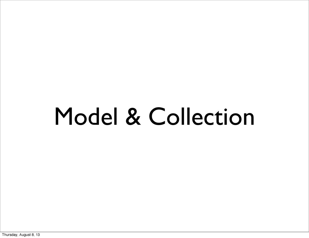 Model & Collection Thursday, August 8, 13