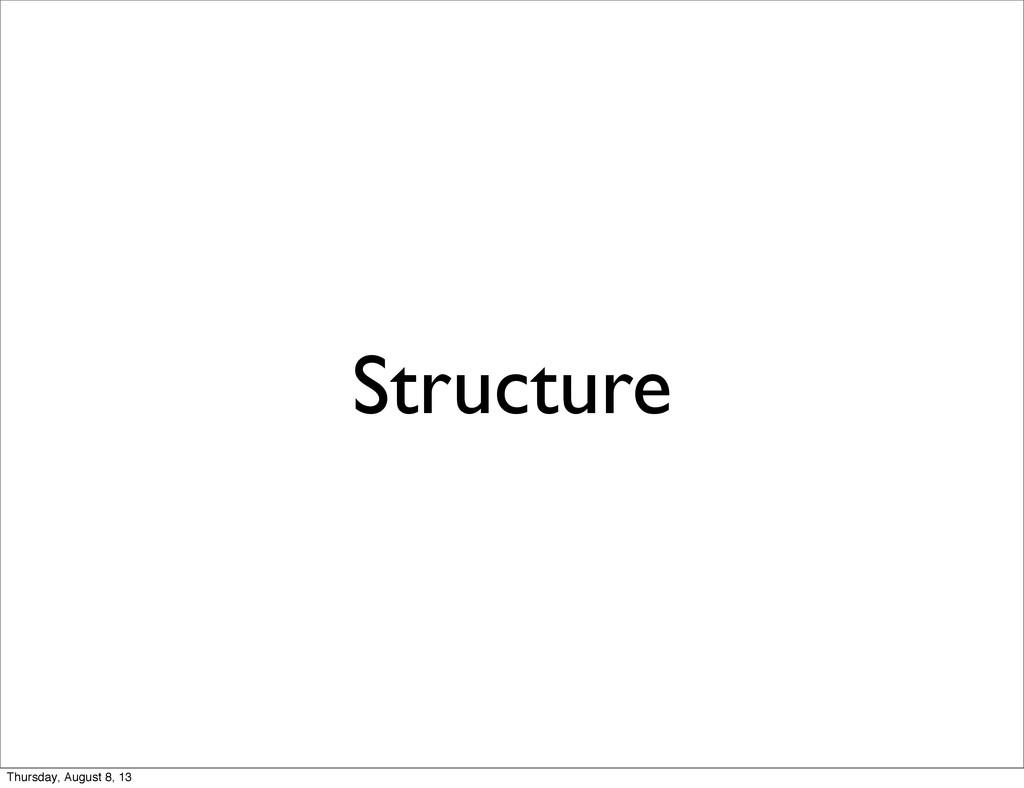 Structure Thursday, August 8, 13