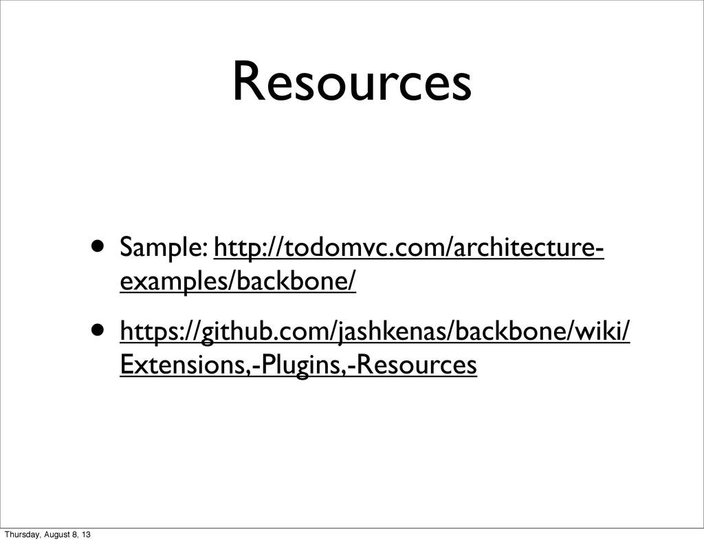 Resources • Sample: http://todomvc.com/architec...