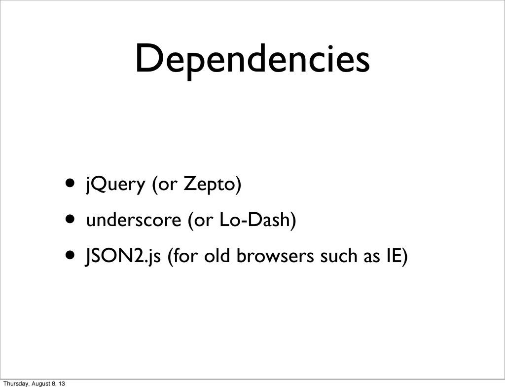 Dependencies • jQuery (or Zepto) • underscore (...