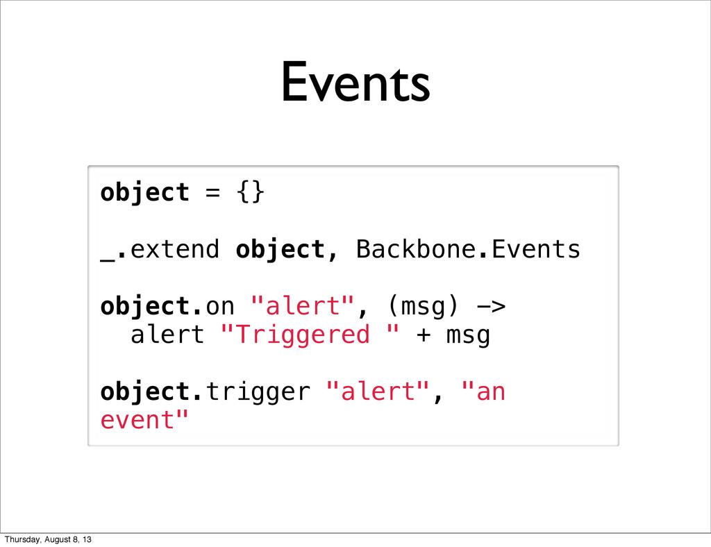 Events object = {} _.extend object, Backbone.Ev...