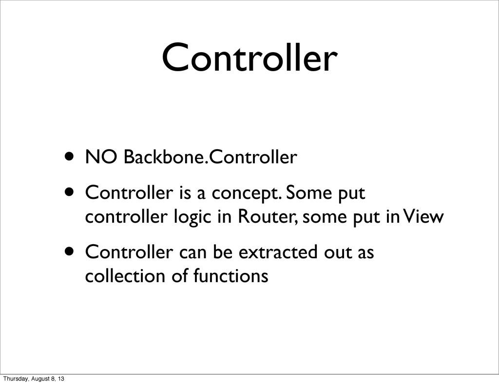 Controller • NO Backbone.Controller • Controlle...