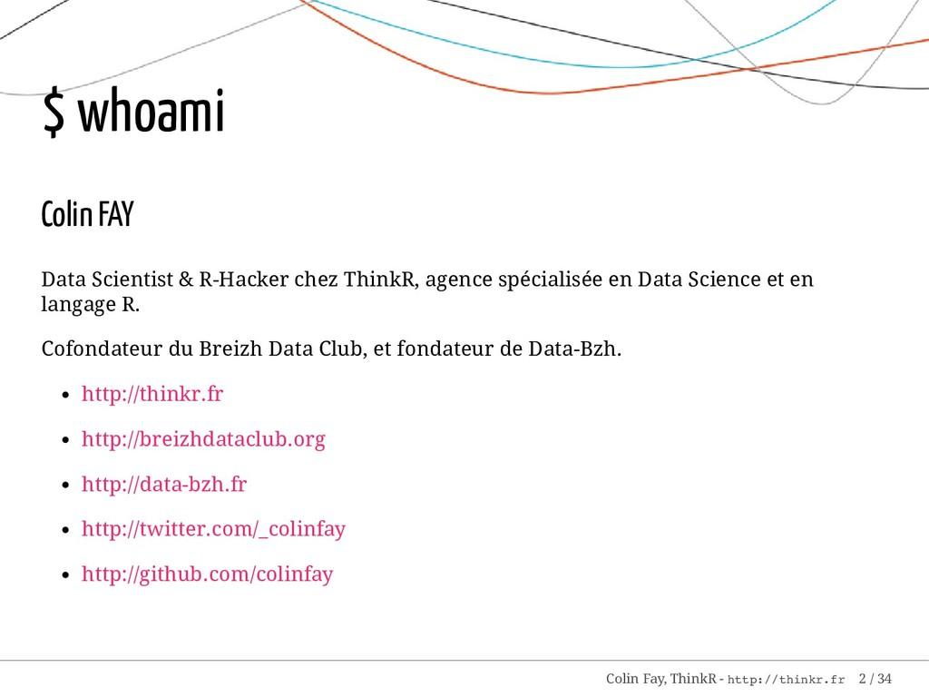 $ whoami Colin FAY Data Scientist & R-Hacker ch...