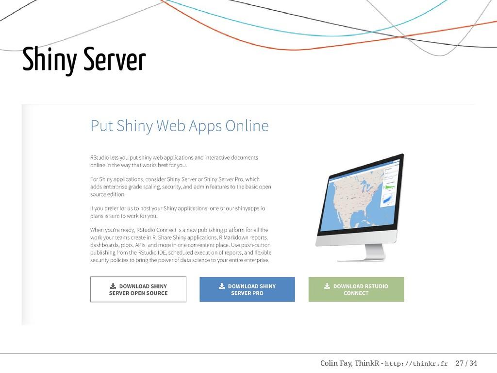 Shiny Server Colin Fay, ThinkR - http://thinkr....