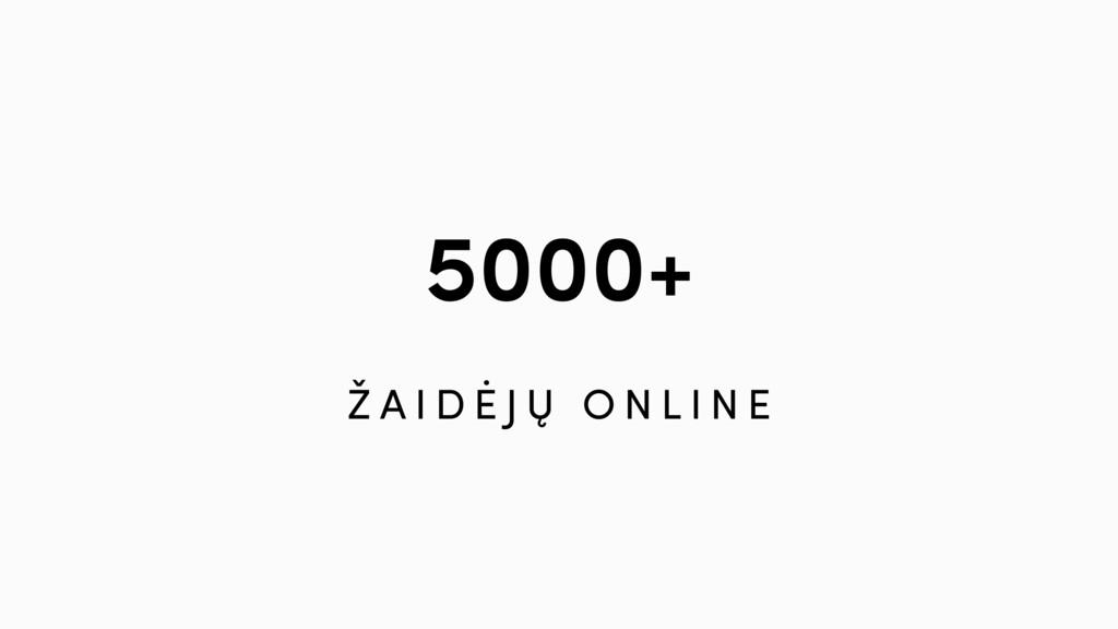 5000+ Ž A I D Ė J Ų O N L I N E