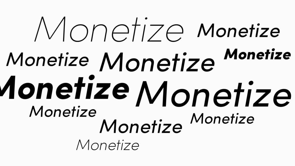Monetize Monetize Monetize Monetize Monetize Mo...