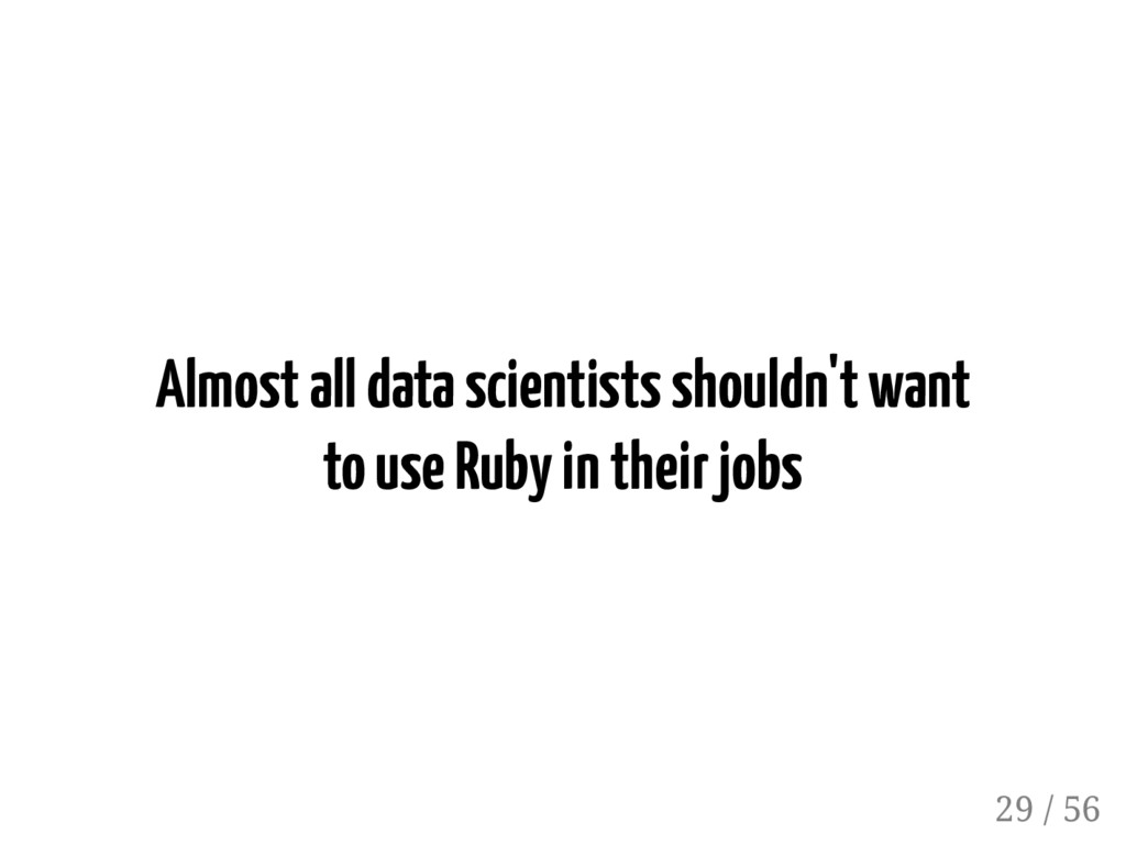 Almost all data scientists shouldn't want to us...