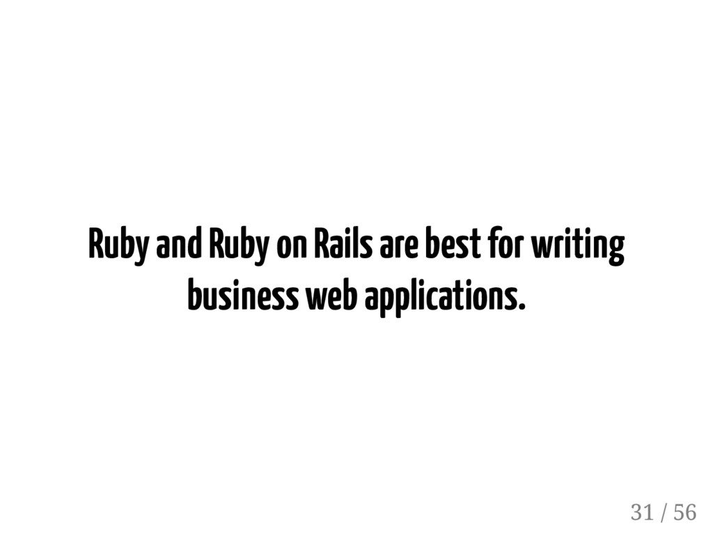 Ruby and Ruby on Rails are best for writing bus...