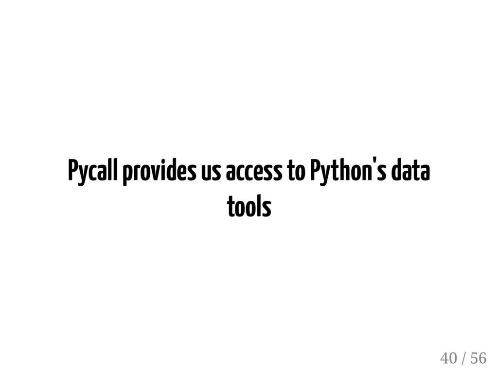 Pycall provides us access to Python's data tool...