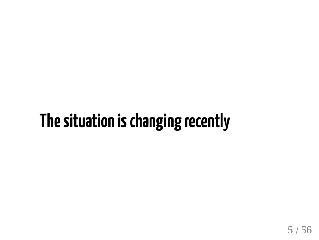The situation is changing recently 5 / 56