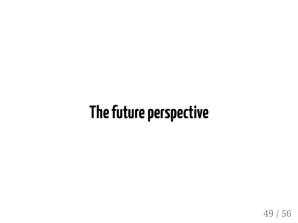 The future perspective 49 / 56