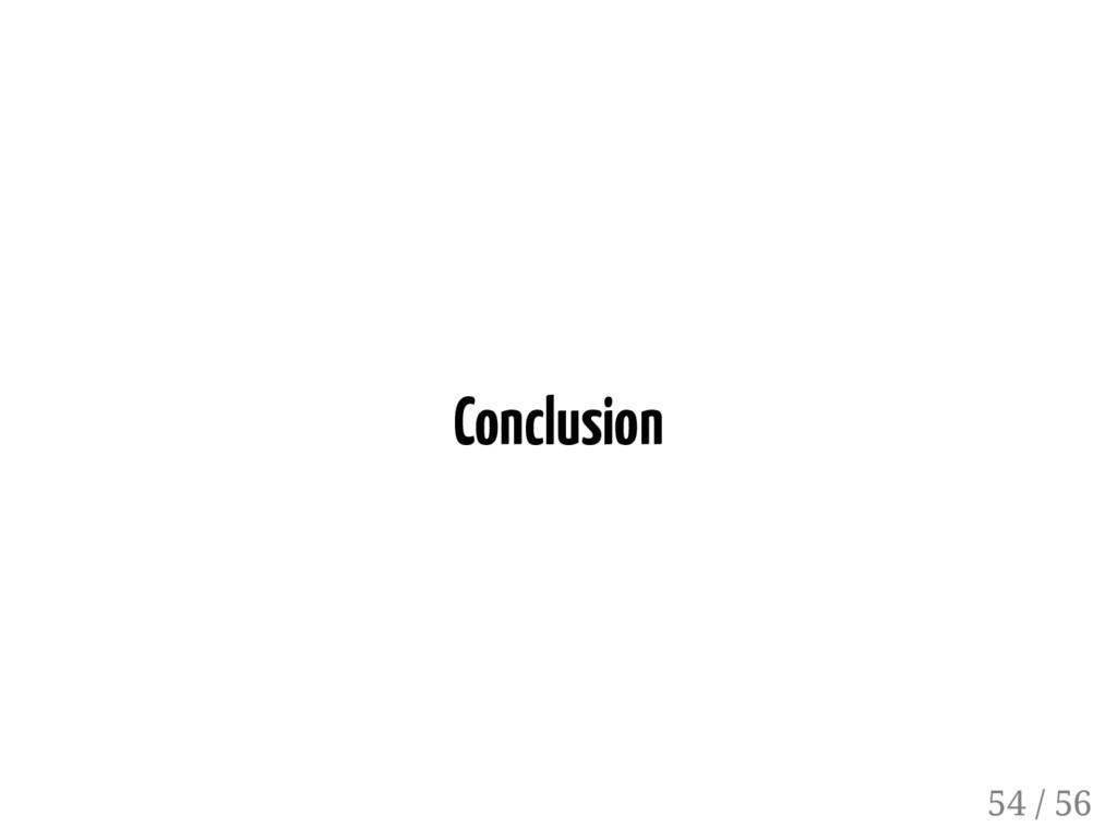 Conclusion 54 / 56