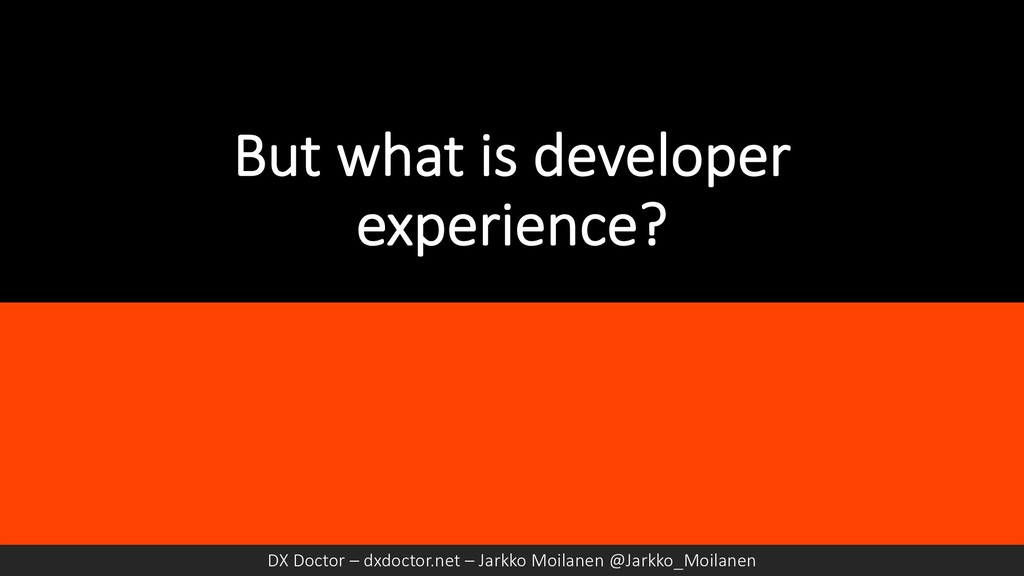 But what is developer experience? DX Doctor – d...