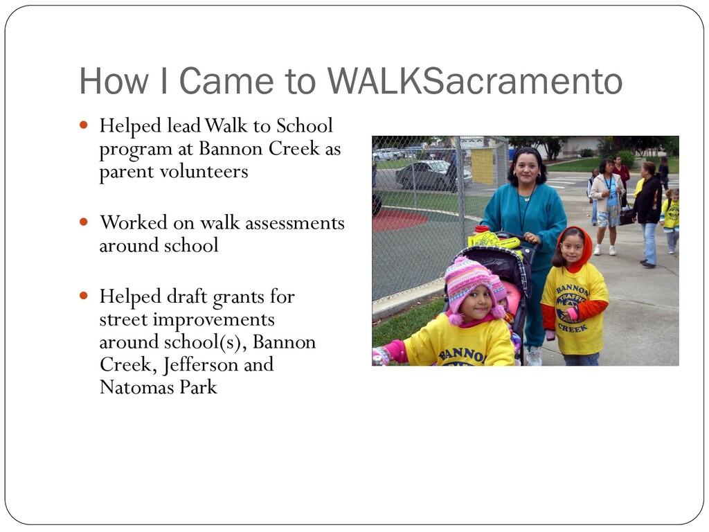 How I Came to WALKSacramento  Helped lead Walk...