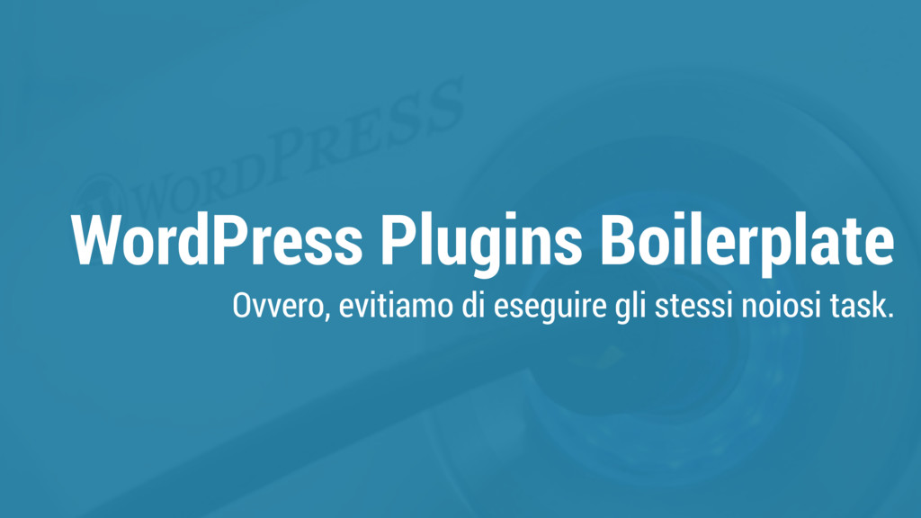WordPress Plugins Boilerplate Ovvero, evitiamo ...