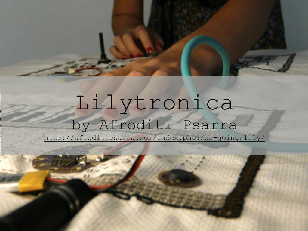 Lilytronica by Afroditi Psarra http://afroditip...