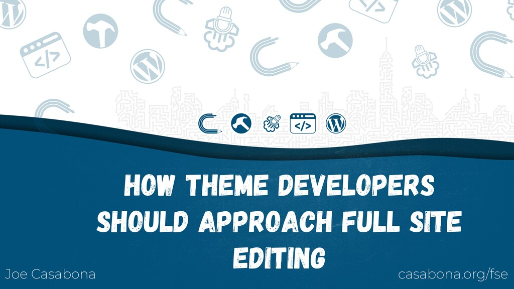 How Theme Developers Should Approach Full Site ...