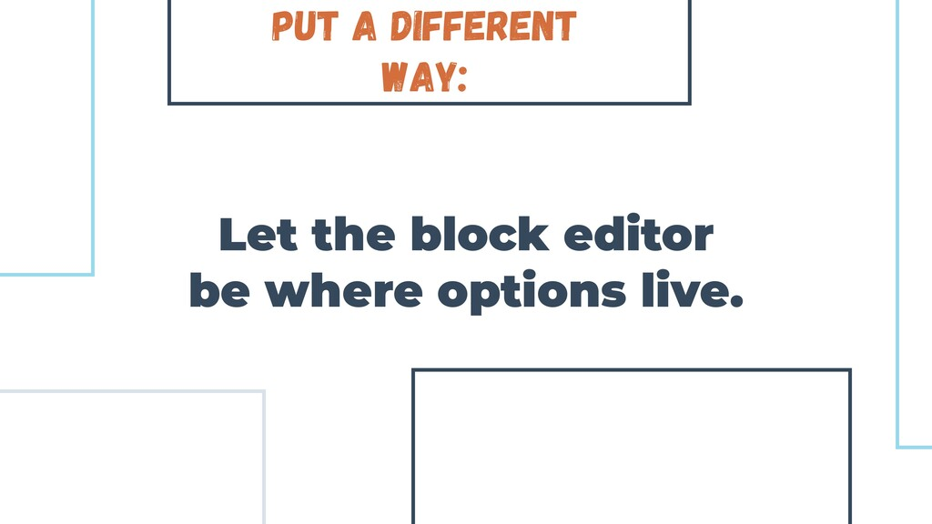 Put a different way: Let the block editor be wh...