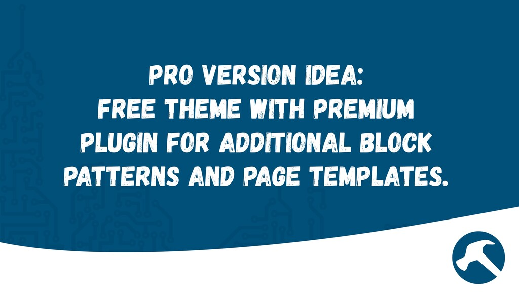 Pro Version Idea:   Free Theme with Premium plu...