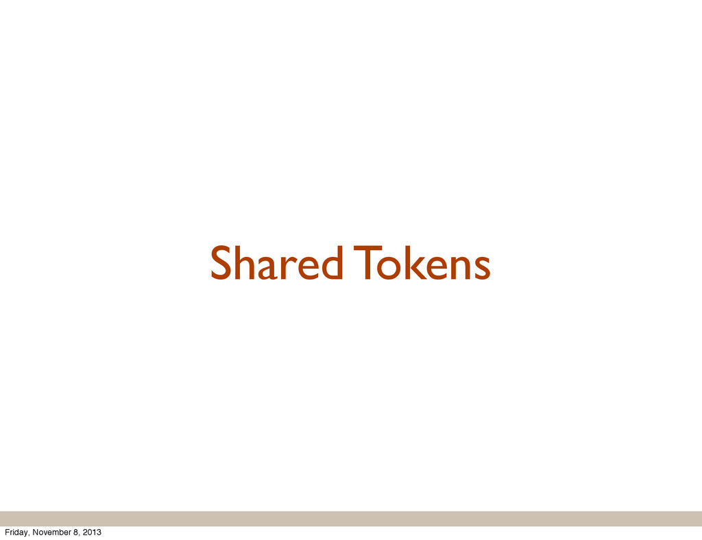 Shared Tokens Friday, November 8, 2013