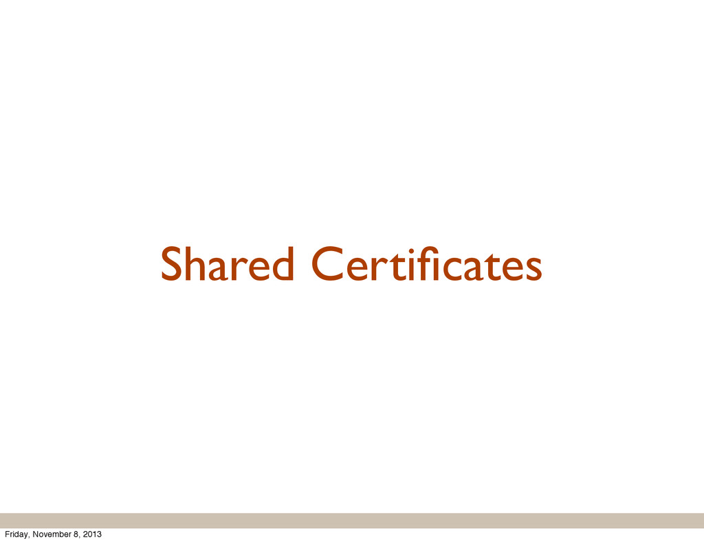 Shared Certificates Friday, November 8, 2013