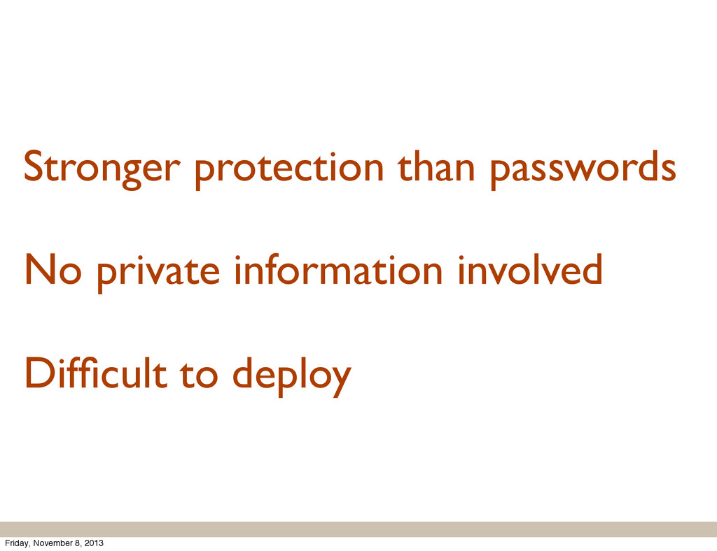 Stronger protection than passwords No private i...