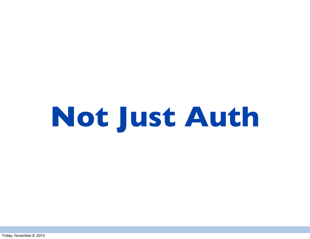 Not Just Auth Friday, November 8, 2013