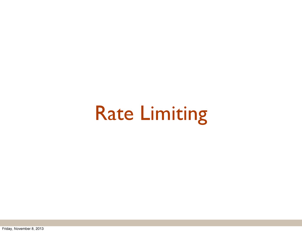 Rate Limiting Friday, November 8, 2013