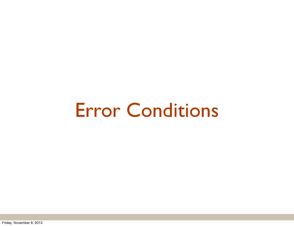 Error Conditions Friday, November 8, 2013