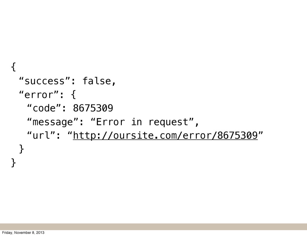"{ ""success"": false, ""error"": { ""code"": 8675309 ..."