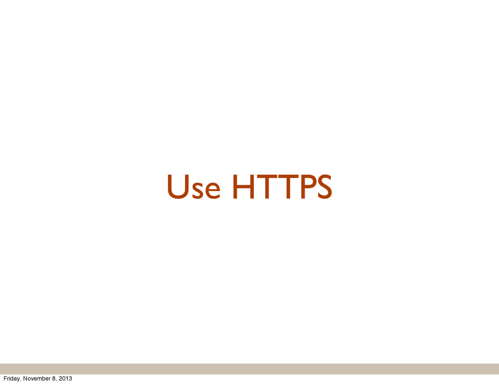 Use HTTPS Friday, November 8, 2013
