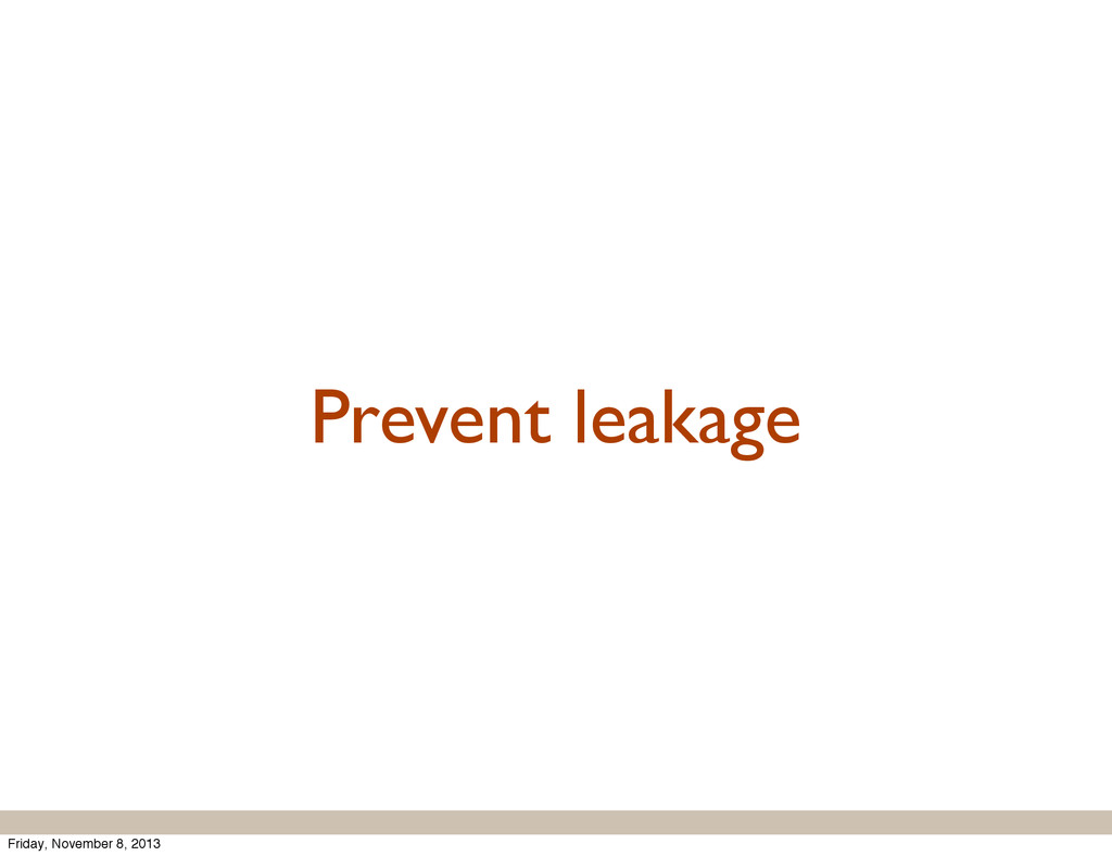 Prevent leakage Friday, November 8, 2013
