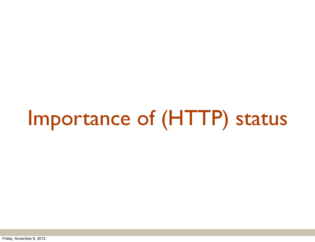 Importance of (HTTP) status Friday, November 8,...