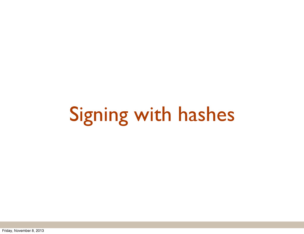 Signing with hashes Friday, November 8, 2013