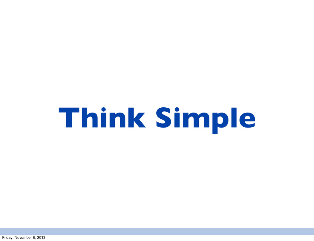 Think Simple Friday, November 8, 2013