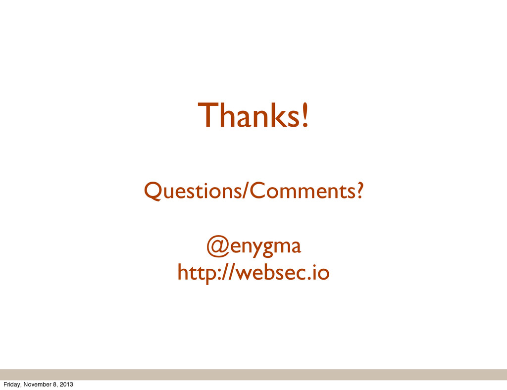 Thanks! Questions/Comments? @enygma http://webs...