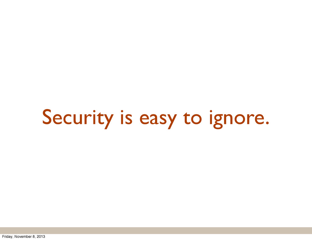 Security is easy to ignore. Friday, November 8,...