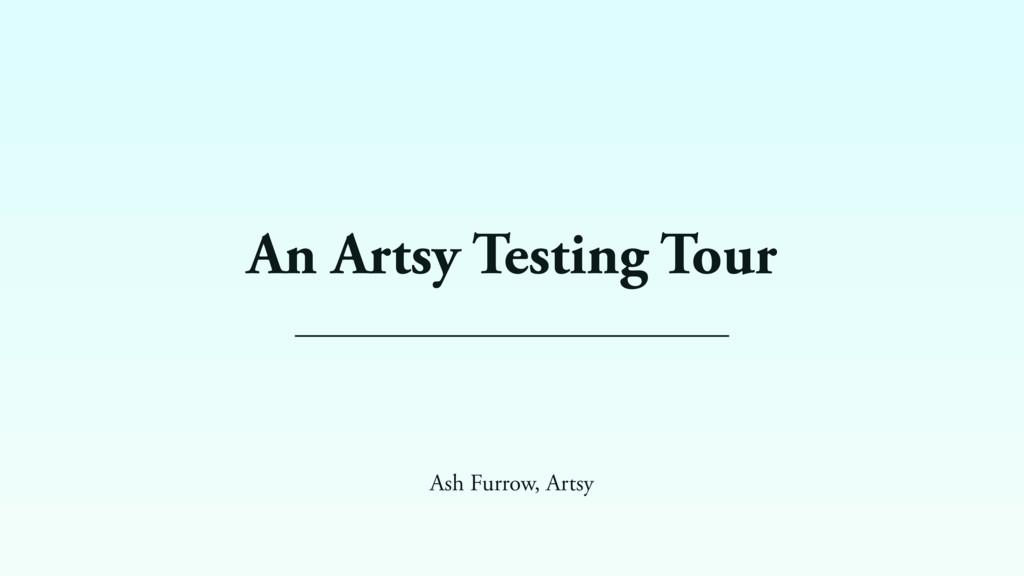An Artsy Testing Tour Ash Furrow, Artsy