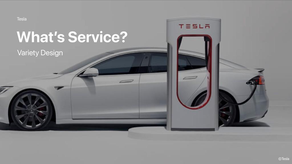 Tesla What's Service? ©Tesla Variety Design